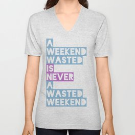 A Weekend Wasted (Colour) Unisex V-Neck
