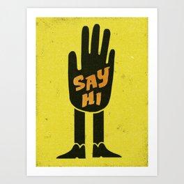 Say Hi. Art Print