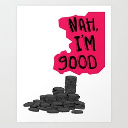 Nah, I'm Good Art Print