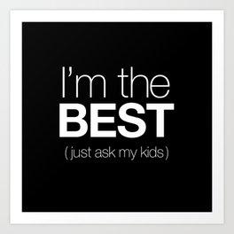 I'm The Best (Just Ask My Kids) Art Print