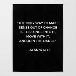 Alan Watts Inspiration Quote on Change Poster