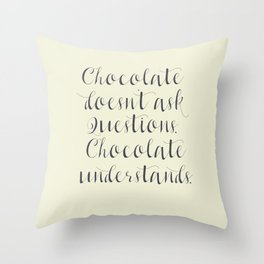 Chocolate understands, inspiration quote, coffeehouse, bar, restaurant, home decor, interior design Throw Pillow
