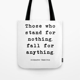 Those who stand for nothing, fall for anything. Tote Bag