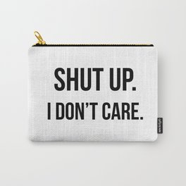 Shut up I don't care quote Carry-All Pouch