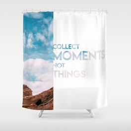 Moments Not Things Shower Curtain