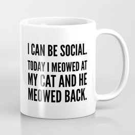 I Can Be Social Today I Meowed At My Cat And He Meowed Back Coffee Mug