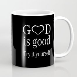 Religion - God Is Good, Try It Yourself Coffee Mug