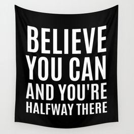 BELIEVE YOU CAN AND YOU'RE HALFWAY THERE (Black & White) Wall Tapestry