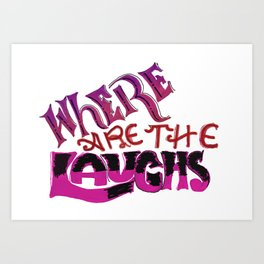 Where are the Laughs? Art Print