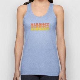 Alright, Alright, Alright! Dazed and Confused Quote Unisex Tank Top