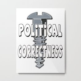 Screw Political Correctness Metal Print