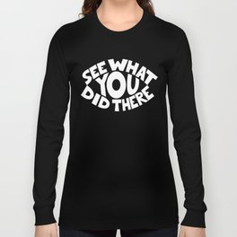 Eye See What You Did Long Sleeve T-shirt