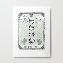 The Eye Roll Metal Print
