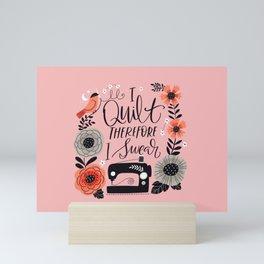 I Quilt Therefore I Swear Mini Art Print