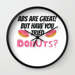 Abs Are Great But Have You Tried Donuts? Donut Lover Gift Wall Clock