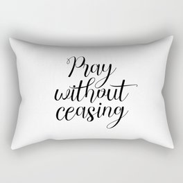 Pray Without Ceasing, Bible Printable Art, Typography, Inspirational Poster, Christian Quote Rectangular Pillow