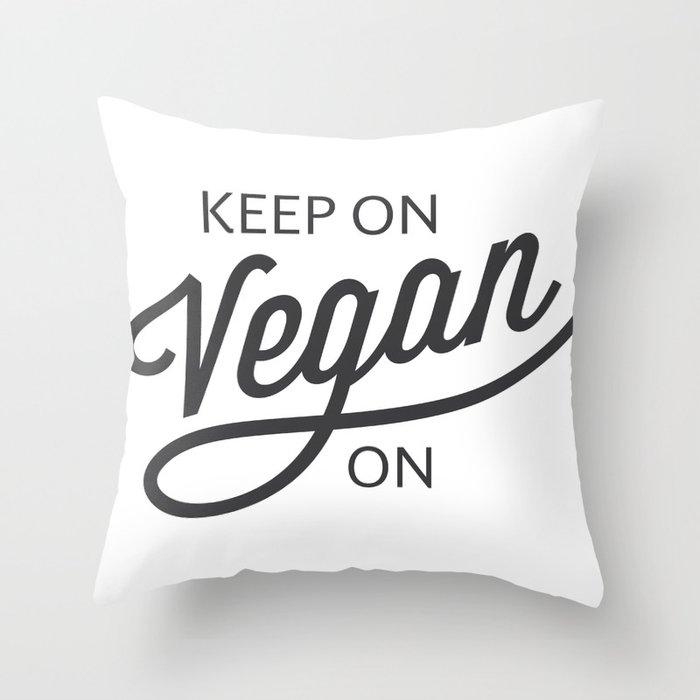Keep On Vegan On Throw Pillow