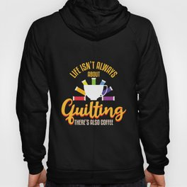 Womens Life Isn`t Always About Quilting There`s Also Coffee design Hoody