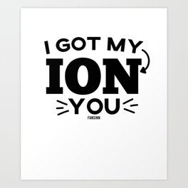 funny Ion nuclear science Gift Art Print