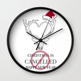Christmas Is Cancelled - Happy New Year!! Wall Clock