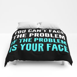 YOU CAN'T FACE THE PROBLEM IF THE PROBLEM IS YOUR FACE (Dark) Comforters