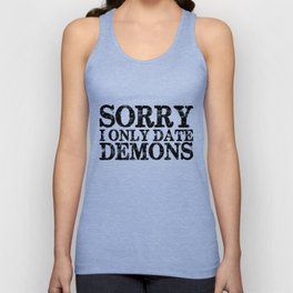 Sorry, I only date demons!  Unisex Tank Top