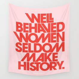 Well Behaved Women Seldom Make History Wall Tapestry
