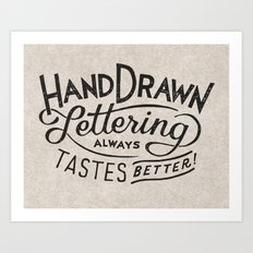 hand drawn lettering ALWAYS tastes better Art Print