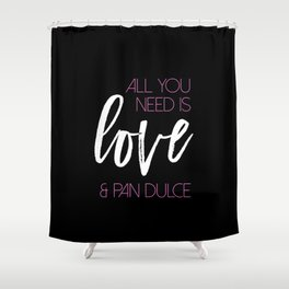 All you need is love & pan dulce Shower Curtain