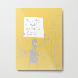 the dictator is dead! long live the dictator Metal Print
