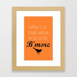 Why be less? When you can B'more! Framed Art Print