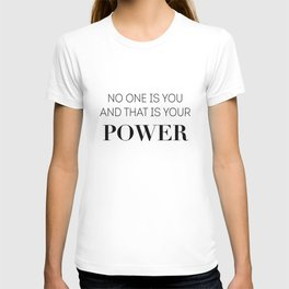 No one is you and that is your power T-shirt
