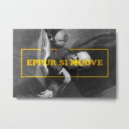 Eppur si muove (ALT Version) Metal Print