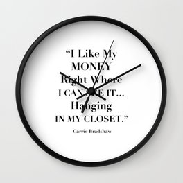 I Like My Money Right Where I Can See It… Hanging In My Closet. -Carrie Bradshaw Wall Clock