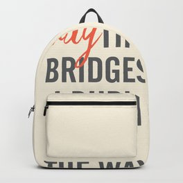 May the bridges I burn light the way, strong woman, quote for motivation, getting over, independent Backpack