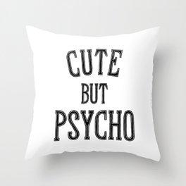 Cute But Psycho. Throw Pillow