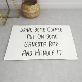 Drink some coffee, put on gangster-rap, and handle it. Rug