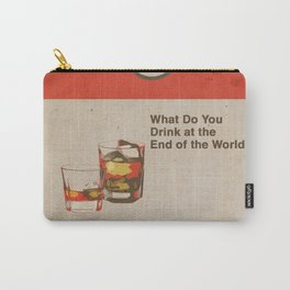 What Do You Drink at the End of the World Carry-All Pouch