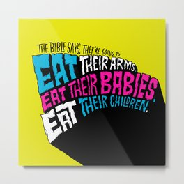 The Bible Says They're Going to Eat Their Babies Metal Print