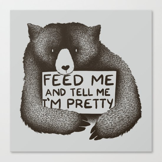 Feed Me And Tell Me I'm Pretty Bear Canvas Print