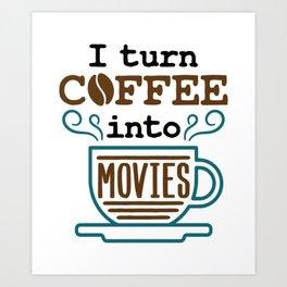 Screenwriter Movie Director I Turn Coffee Into Movies Art Print
