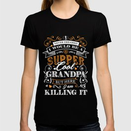 I Would Be A Supper Cool Grandpa But I Am Killing It TShirt T-shirt
