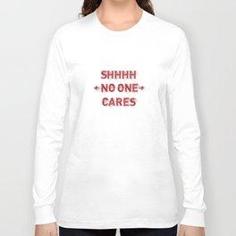 Shhhh No One Cares Long Sleeve T-shirt