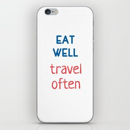 Eat well - Travel often iPhone Skin