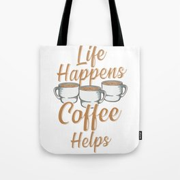 Life Happens Coffee Helps Funny Caffeine Lover Tote Bag