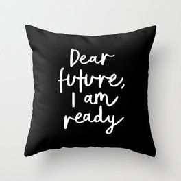 Dear Future, I Am Ready black-white typography poster design modern canvas wall art home decor Throw Pillow