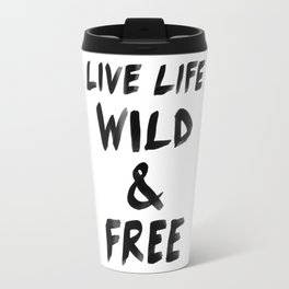Live Life Wild & Free Travel Mug