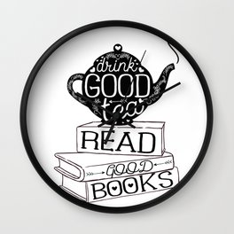 Drink Good Tea, Read Good Books Wall Clock