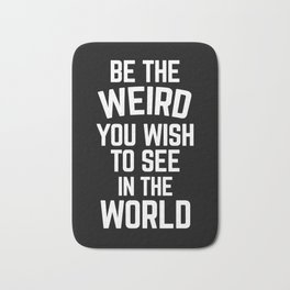 Be The Weird Funny Quote Bath Mat
