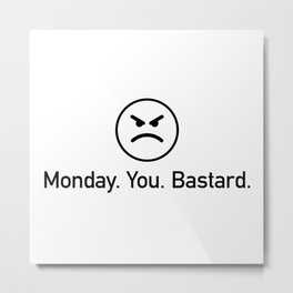Monday you bastard - funny monday quote with angry emoji Metal Print